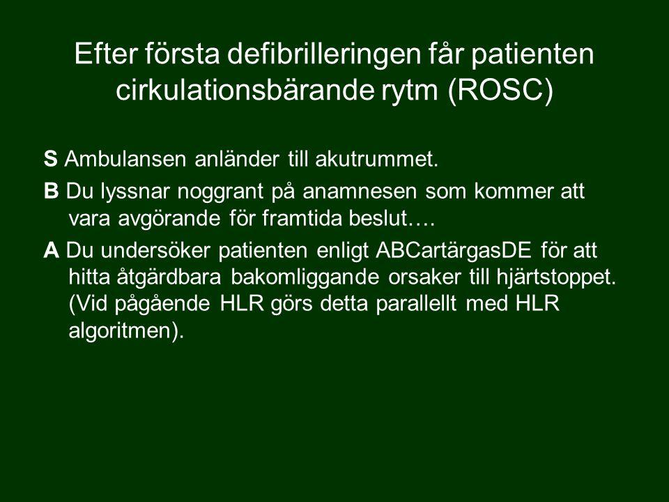 Efter första defibrilleringen får patienten cirkulationsbärande rytm (ROSC) S Ambulansen anländer till akutrummet.