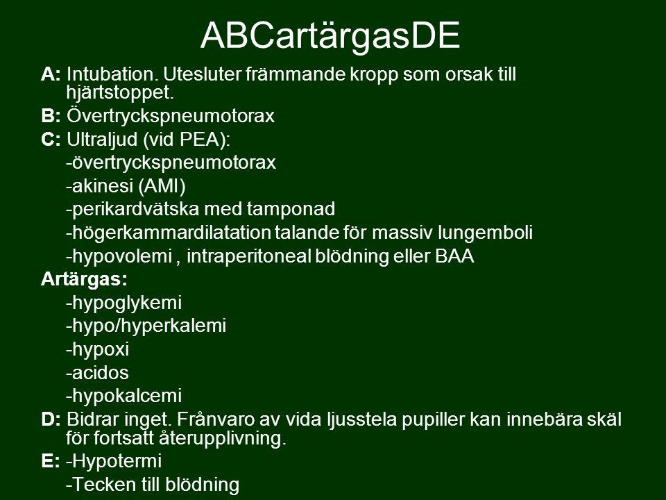ABCartärgasDE A: Intubation.Utesluter främmande kropp som orsak till hjärtstoppet.