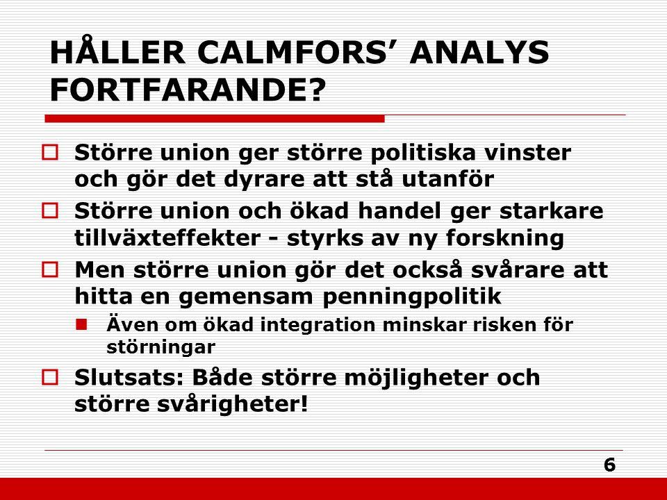 6 HÅLLER CALMFORS' ANALYS FORTFARANDE?  Större union ger större politiska vinster och gör det dyrare att stå utanför  Större union och ökad handel g