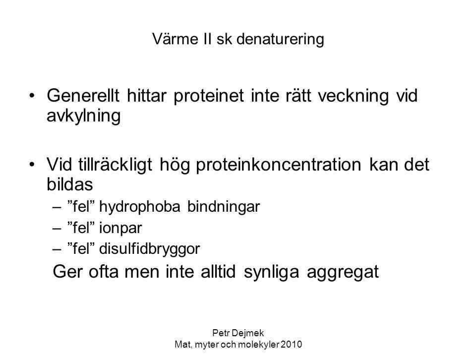 Petr Dejmek Mat, myter och molekyler 2010 Värme II sk denaturering Generellt hittar proteinet inte rätt veckning vid avkylning Vid tillräckligt hög pr