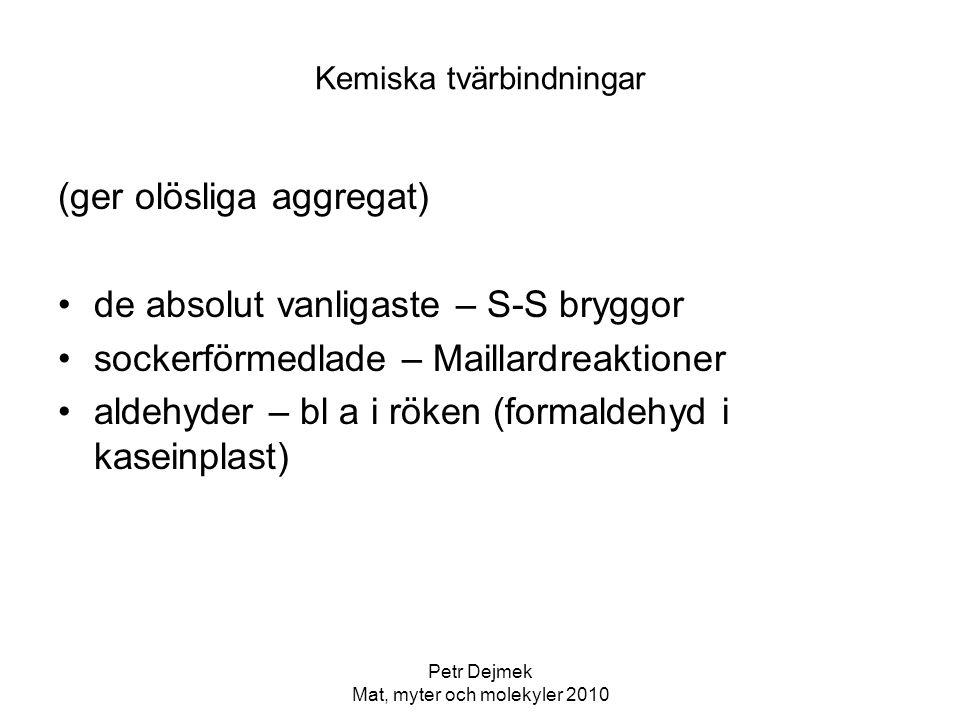 Petr Dejmek Mat, myter och molekyler 2010 Kemiska tvärbindningar (ger olösliga aggregat) de absolut vanligaste – S-S bryggor sockerförmedlade – Mailla