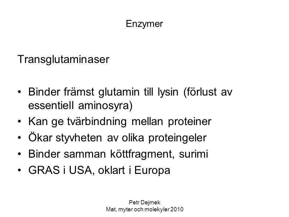 Petr Dejmek Mat, myter och molekyler 2010 Enzymer Transglutaminaser Binder främst glutamin till lysin (förlust av essentiell aminosyra) Kan ge tvärbin