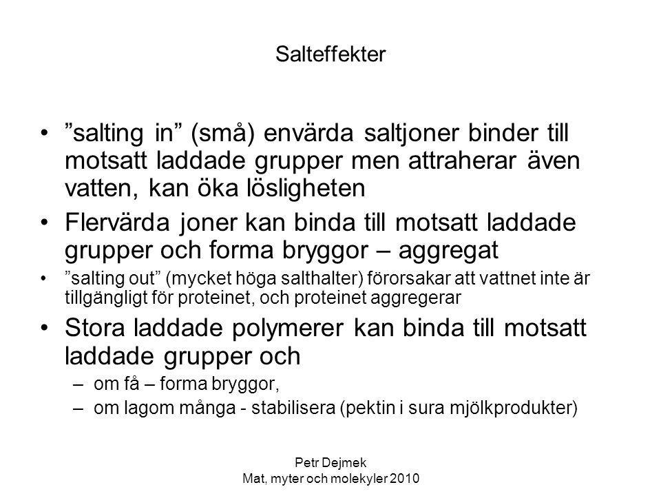 """Petr Dejmek Mat, myter och molekyler 2010 Salteffekter """"salting in"""" (små) envärda saltjoner binder till motsatt laddade grupper men attraherar även va"""