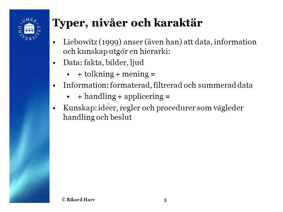 © Rikard Harr5 Typer, nivåer och karaktär Liebowitz (1999) anser (även han) att data, information och kunskap utgo ̈ r en hierarki: Data: fakta, bilde