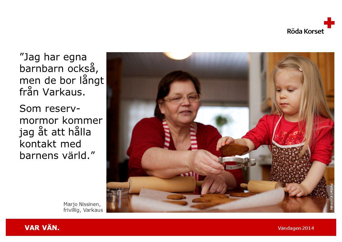 VAR VÄN.Vändagen 2014 Jag har egna barnbarn också, men de bor långt från Varkaus.