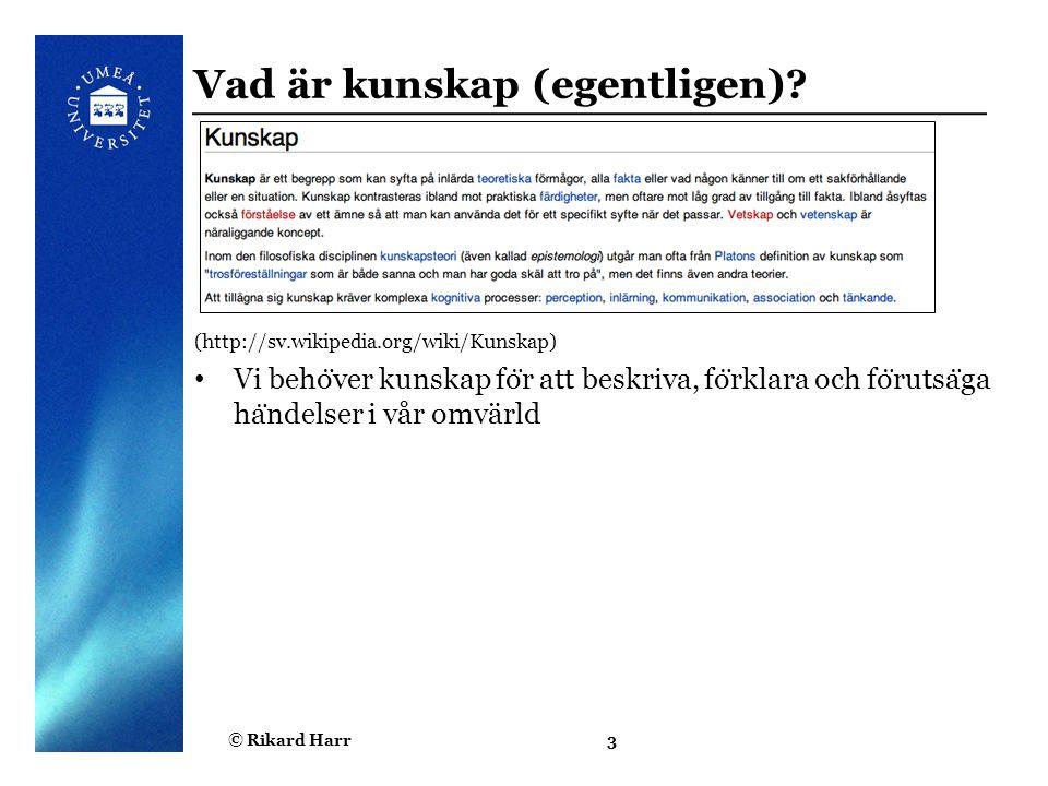 © Rikard Harr4 Vägen till kunskap Data: fakta, begrepp eller instruktioner, la ̈ mpade fo ̈ r o ̈ verfo ̈ ring, bearbetning och tolkning Finns ingen riktigt betydelse eller mening i data, den ma ̊ ste uppkomma genom tolkningen Ex.