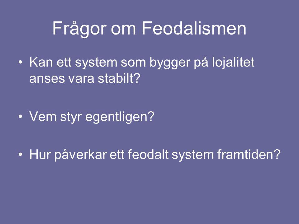 Frågor om Feodalismen Kan ett system som bygger på lojalitet anses vara stabilt.