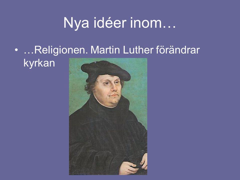 Nya idéer inom… …Religionen. Martin Luther förändrar kyrkan