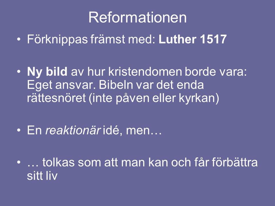 Reformationen Förknippas främst med: Luther 1517 Ny bild av hur kristendomen borde vara: Eget ansvar.