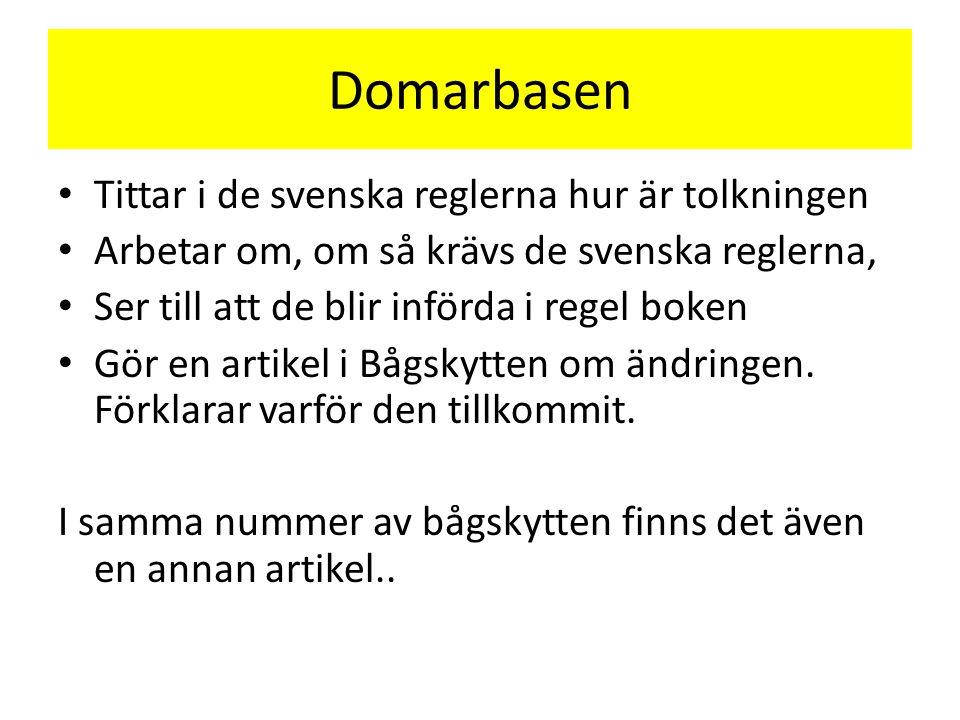 Domarbasen Tittar i de svenska reglerna hur är tolkningen Arbetar om, om så krävs de svenska reglerna, Ser till att de blir införda i regel boken Gör en artikel i Bågskytten om ändringen.
