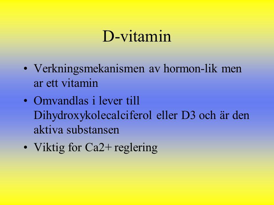 D-vitamin Verkningsmekanismen av hormon-lik men ar ett vitamin Omvandlas i lever till Dihydroxykolecalciferol eller D3 och är den aktiva substansen Vi