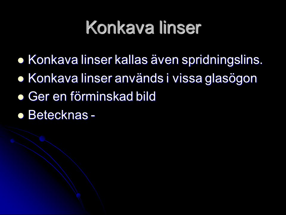 Konkava linser Konkava linser kallas även spridningslins.