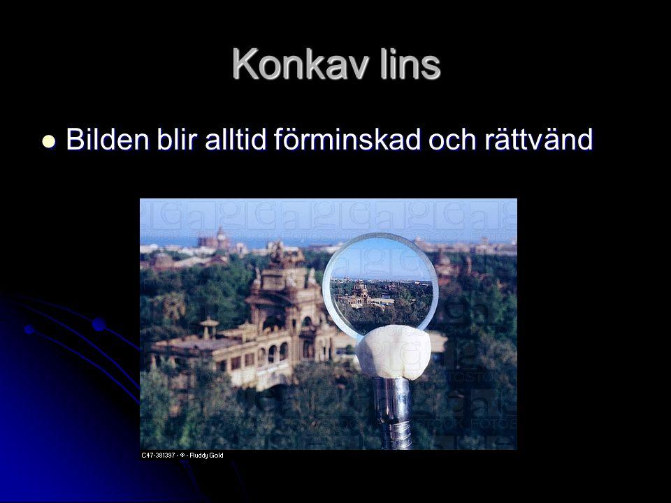 Konkav lins Bilden blir alltid förminskad och rättvänd Bilden blir alltid förminskad och rättvänd