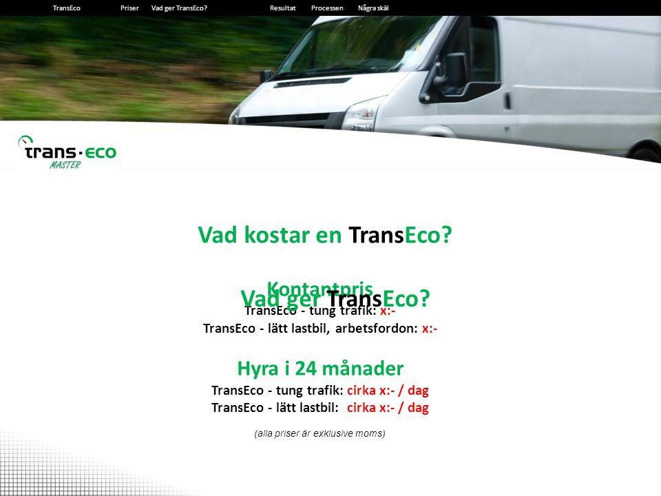 2014-12-13182014-12-1318 Några skäl till att välja TransEco Bränslebesparing: cirka 10% bevisad besparing Betalar sig själv: säker investering i flera former.