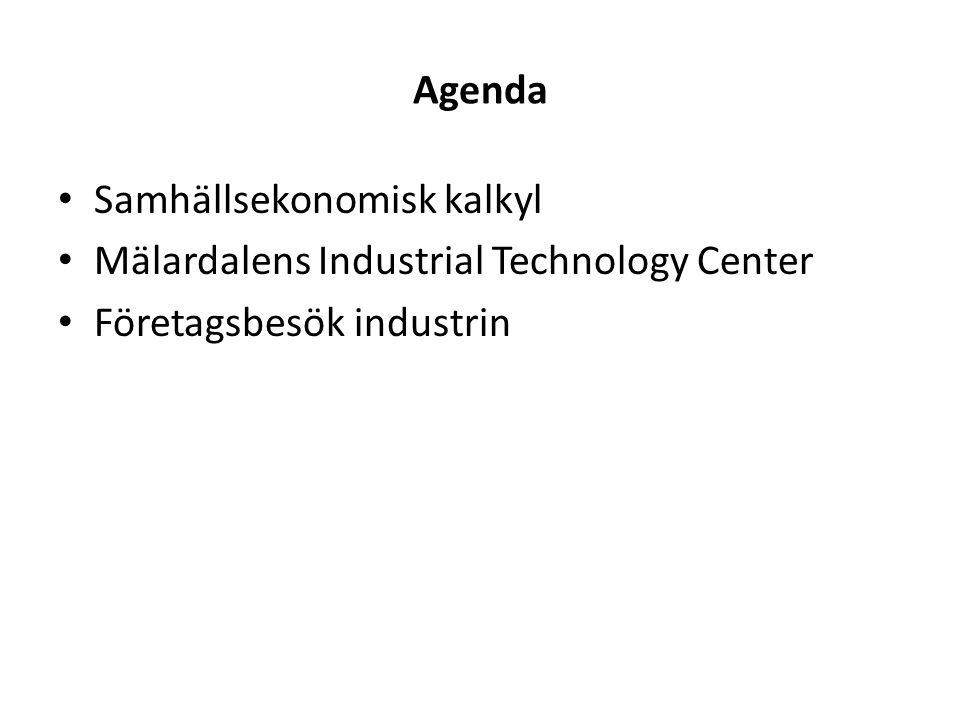 Agenda Samhällsekonomisk kalkyl Mälardalens Industrial Technology Center Företagsbesök industrin