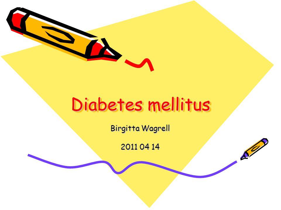 Diabetes mellitus Birgitta Wagrell 2011 04 14