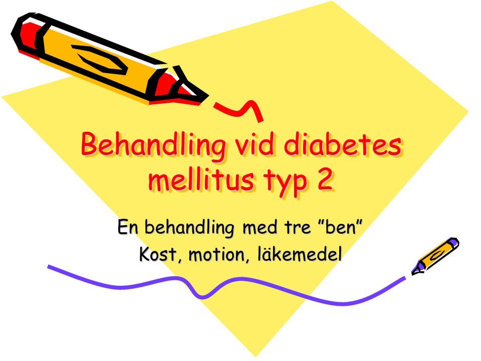 "Behandling vid diabetes mellitus typ 2 En behandling med tre ""ben"" Kost, motion, läkemedel"