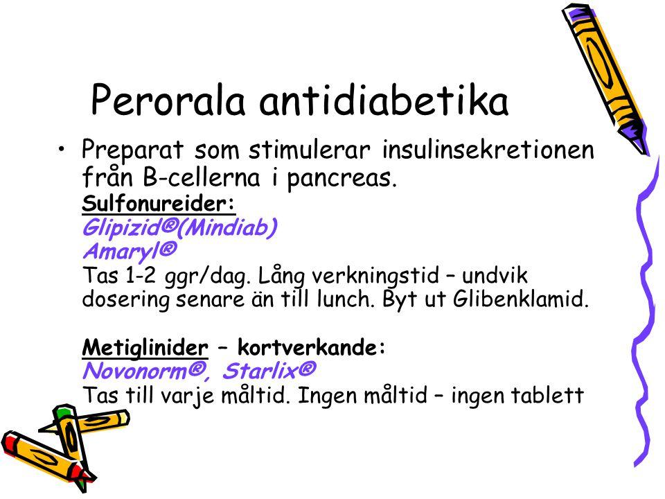 Perorala antidiabetika Preparat som stimulerar insulinsekretionen från B-cellerna i pancreas. Sulfonureider: Glipizid®(Mindiab) Amaryl® Tas 1-2 ggr/da