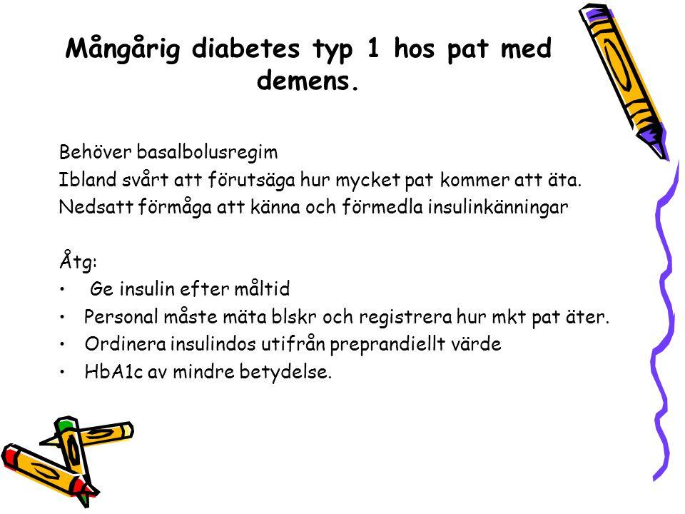 Mångårig diabetes typ 1 hos pat med demens. Behöver basalbolusregim Ibland svårt att förutsäga hur mycket pat kommer att äta. Nedsatt förmåga att känn