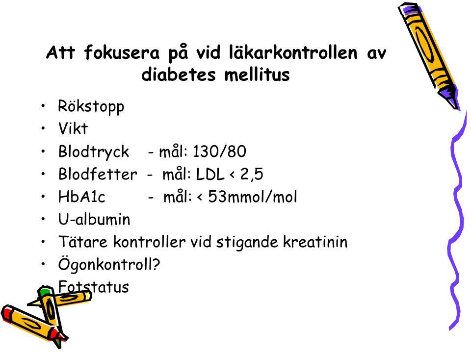 Att fokusera på vid läkarkontrollen av diabetes mellitus Rökstopp Vikt Blodtryck - mål: 130/80 Blodfetter - mål: LDL < 2,5 HbA1c - mål: < 53mmol/mol U