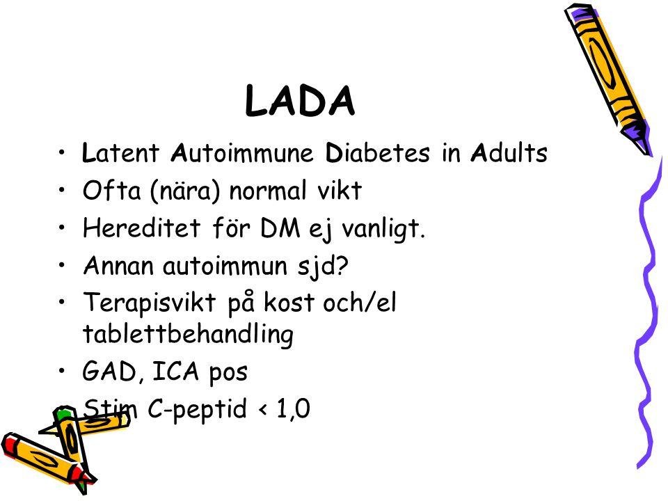 LADA Latent Autoimmune Diabetes in Adults Ofta (nära) normal vikt Hereditet för DM ej vanligt. Annan autoimmun sjd? Terapisvikt på kost och/el tablett