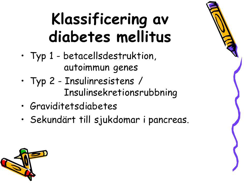 Klassificering av diabetes mellitus Typ 1 - betacellsdestruktion, autoimmun genes Typ 2 - Insulinresistens / Insulinsekretionsrubbning Graviditetsdiab