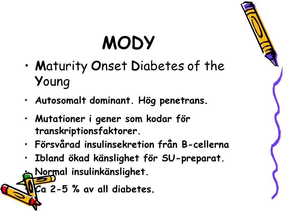 MODY Maturity Onset Diabetes of the Young Autosomalt dominant. Hög penetrans. Mutationer i gener som kodar för transkriptionsfaktorer. Försvårad insul