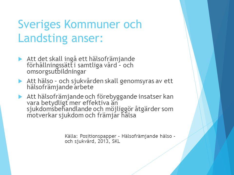 Sveriges Kommuner och Landsting anser:  Att det skall ingå ett hälsofrämjande förhållningssätt i samtliga vård – och omsorgsutbildningar  Att hälso