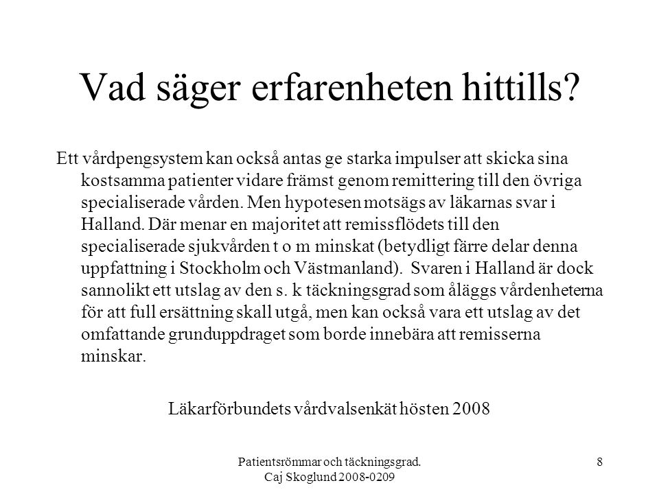 Patientsrömmar och täckningsgrad. Caj Skoglund 2008-0209 8 Vad säger erfarenheten hittills.