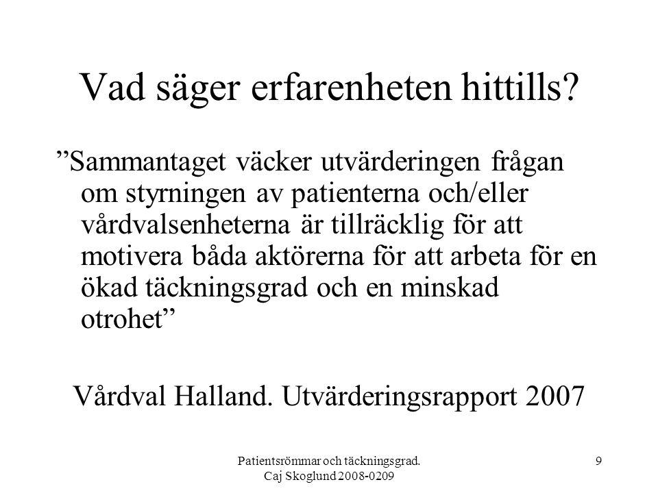 Patientsrömmar och täckningsgrad. Caj Skoglund 2008-0209 9 Vad säger erfarenheten hittills.