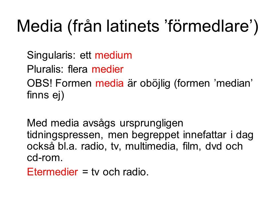 Media (från latinets 'förmedlare') Singularis: ett medium Pluralis: flera medier OBS! Formen media är oböjlig (formen 'median' finns ej) Med media avs