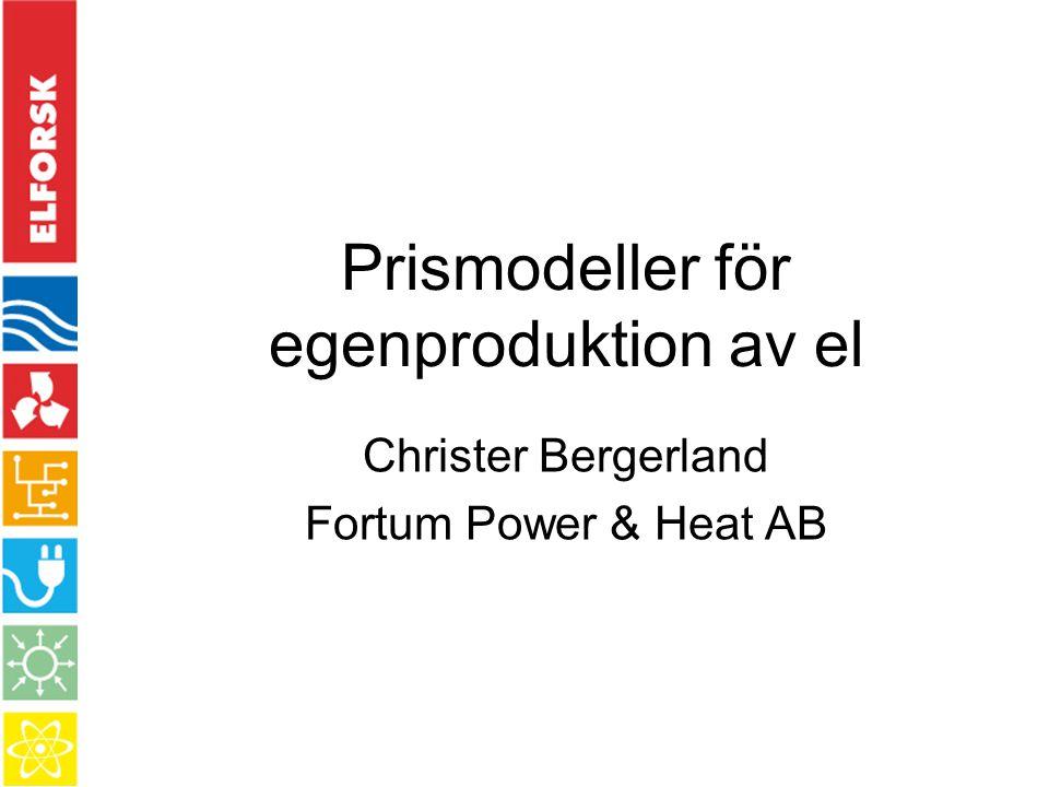 Prismodeller för egenproduktion av el Christer Bergerland Fortum Power & Heat AB