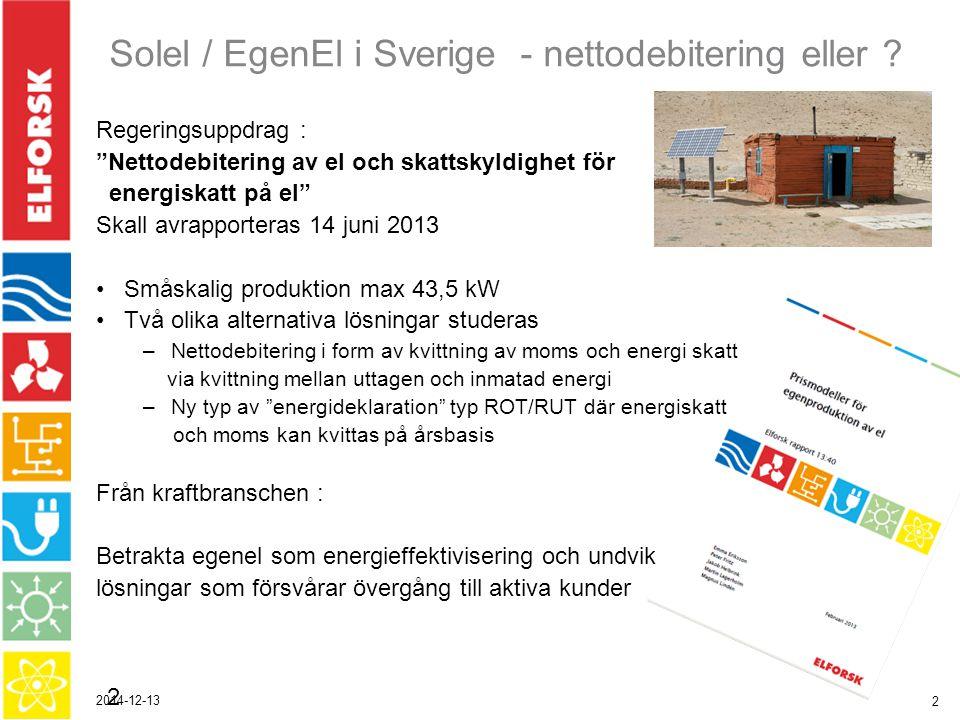 2014-12-13 3 Snabb prisminskning på solceller Installationskostnad/W ~15 SEK/W i Tyskland Q4 jämfört med 44 SEK/W Q2 2006 Antagande i rapport: årlig kostnadsminskning om 2 % åren 2013-2015 ?