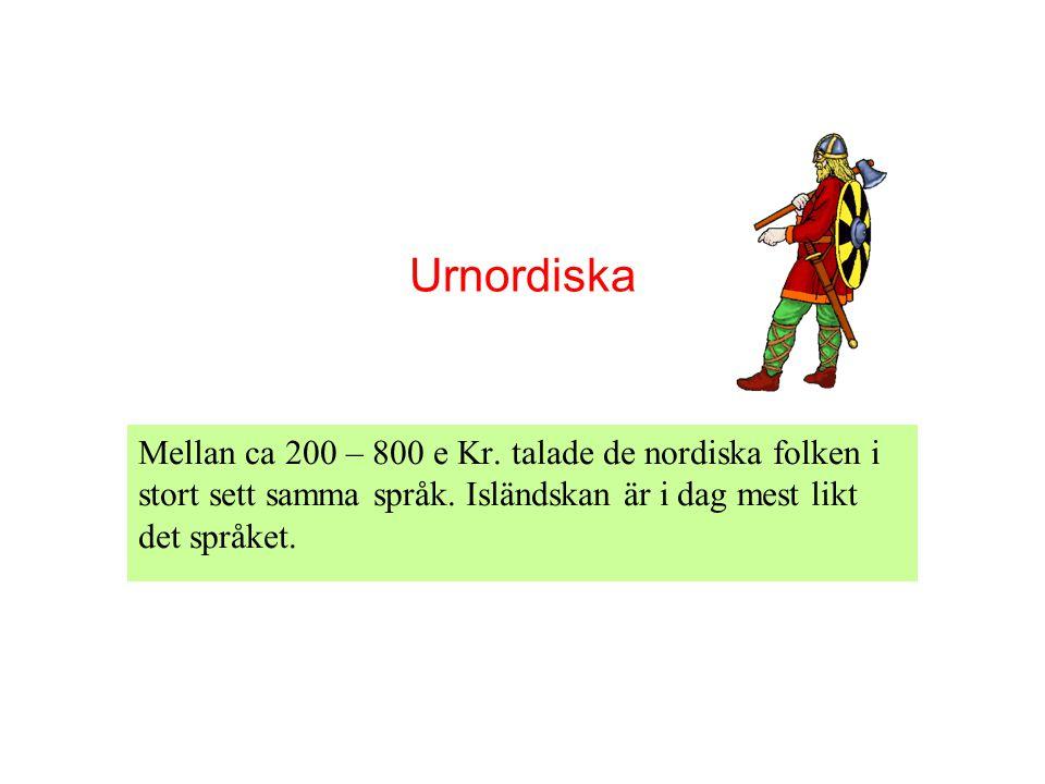 Urnordiska Mellan ca 200 – 800 e Kr. talade de nordiska folken i stort sett samma språk. Isländskan är i dag mest likt det språket.
