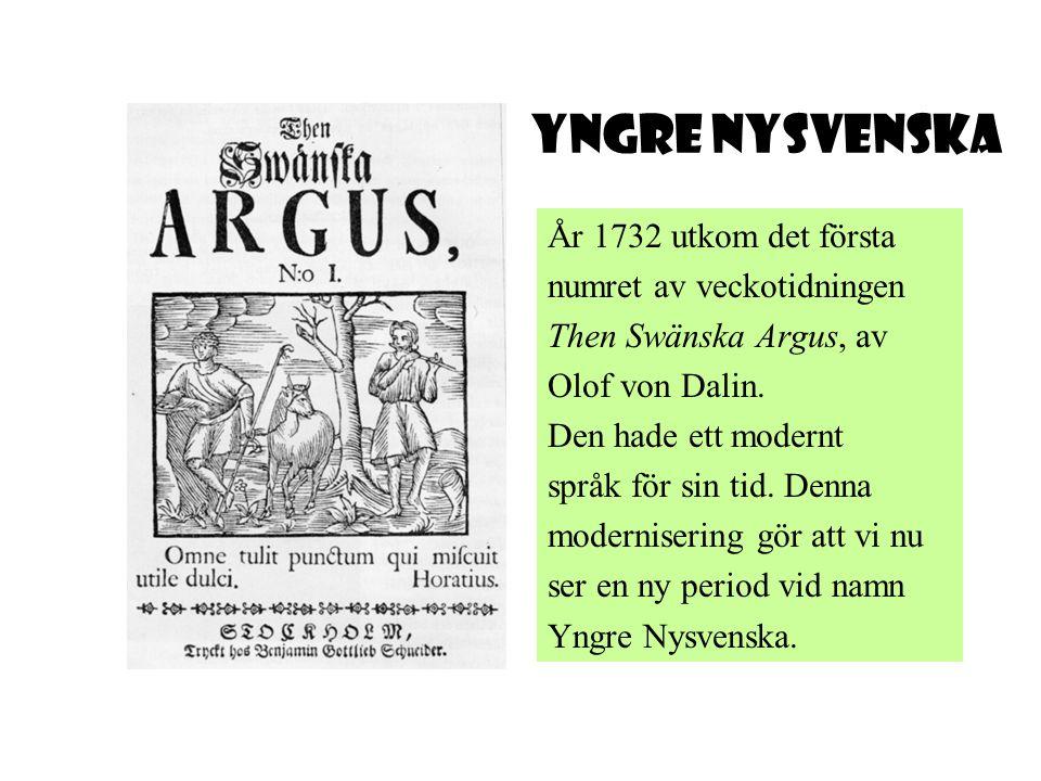 År 1732 utkom det första numret av veckotidningen Then Swänska Argus, av Olof von Dalin. Den hade ett modernt språk för sin tid. Denna modernisering g