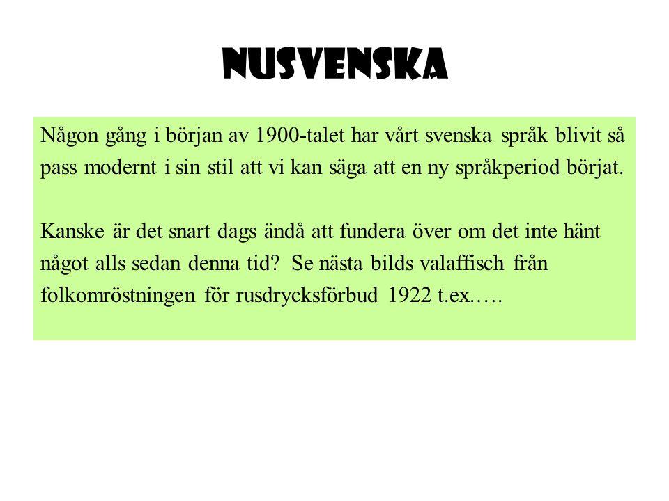 Nusvenska Någon gång i början av 1900-talet har vårt svenska språk blivit så pass modernt i sin stil att vi kan säga att en ny språkperiod börjat. Kan