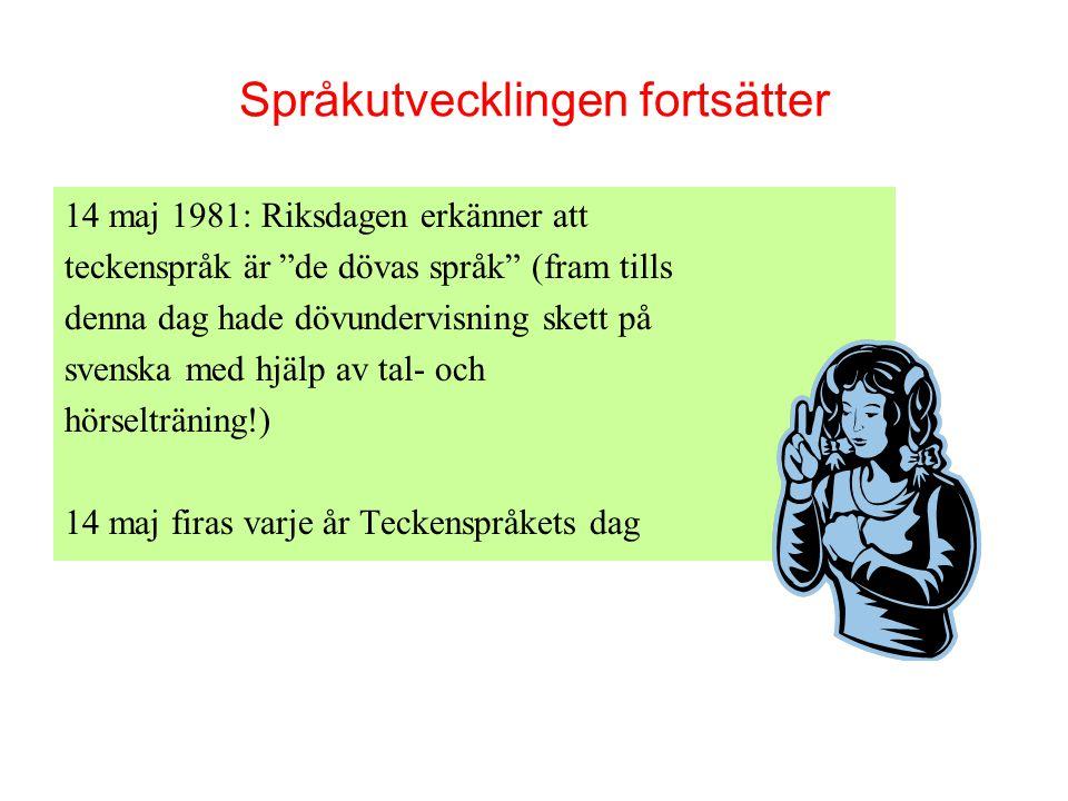 """Språkutvecklingen fortsätter 14 maj 1981: Riksdagen erkänner att teckenspråk är """"de dövas språk"""" (fram tills denna dag hade dövundervisning skett på s"""