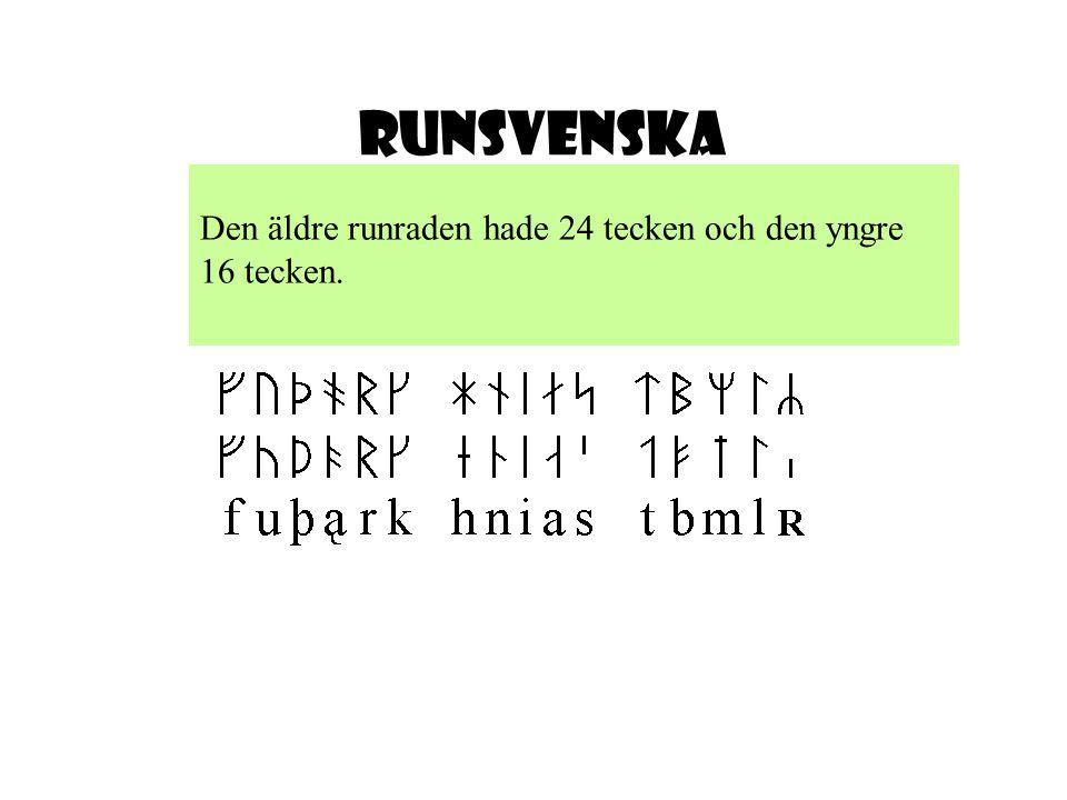 Den äldre runraden hade 24 tecken och den yngre 16 tecken. Runsvenska