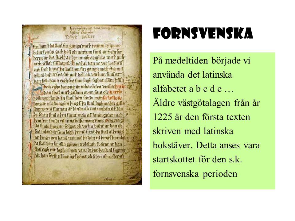 På medeltiden började vi använda det latinska alfabetet a b c d e … Äldre västgötalagen från år 1225 är den första texten skriven med latinska bokstäv