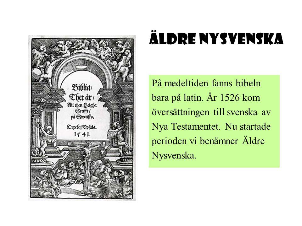 På medeltiden fanns bibeln bara på latin. År 1526 kom översättningen till svenska av Nya Testamentet. Nu startade perioden vi benämner Äldre Nysvenska