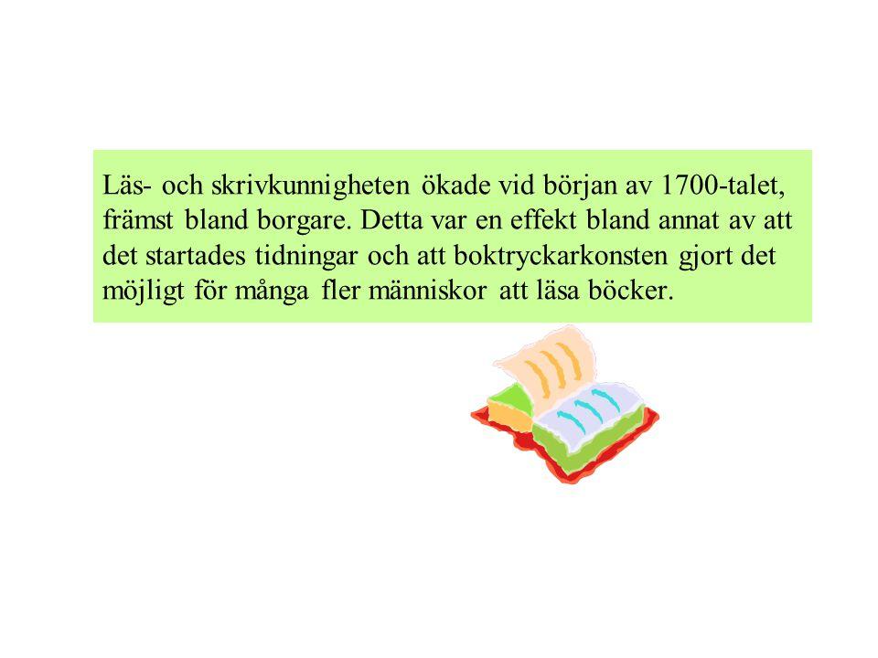 Läs- och skrivkunnigheten ökade vid början av 1700-talet, främst bland borgare. Detta var en effekt bland annat av att det startades tidningar och att
