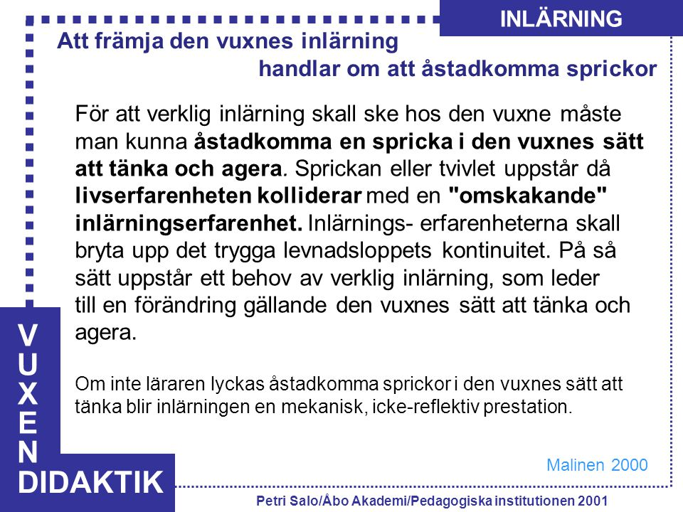 VUXENVUXEN DIDAKTIK INLÄRNING Petri Salo/Åbo Akademi/Pedagogiska institutionen 2001 För att verklig inlärning skall ske hos den vuxne måste man kunna