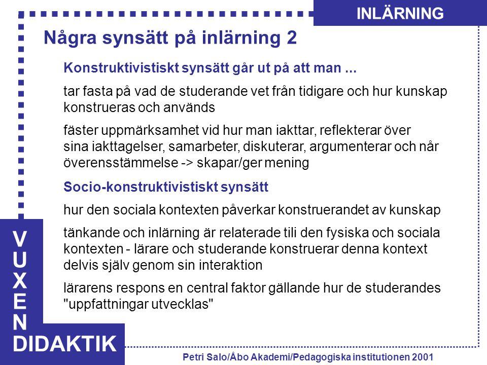 VUXENVUXEN DIDAKTIK INLÄRNING Petri Salo/Åbo Akademi/Pedagogiska institutionen 2001 Konstruktivistiskt synsätt går ut på att man... tar fasta på vad d