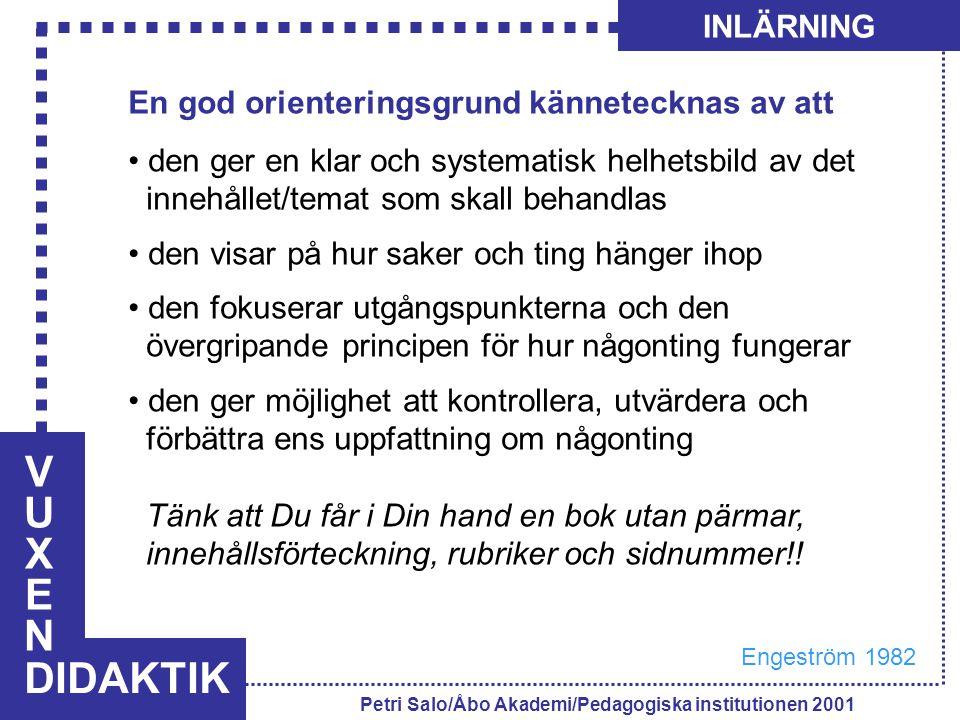 VUXENVUXEN DIDAKTIK INLÄRNING Petri Salo/Åbo Akademi/Pedagogiska institutionen 2001 En god orienteringsgrund kännetecknas av att den ger en klar och s
