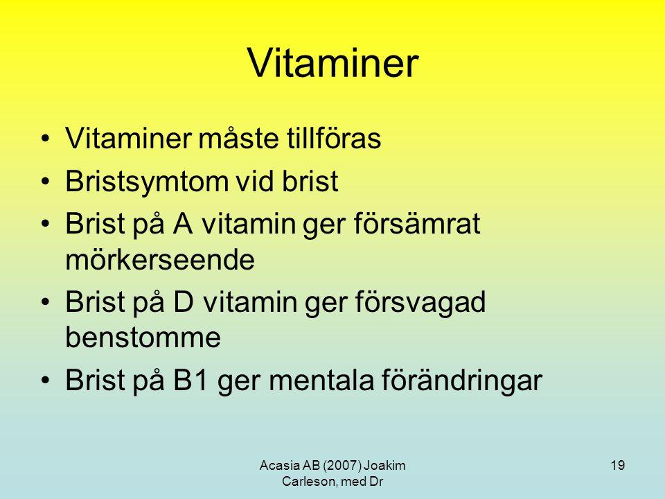 Acasia AB (2007) Joakim Carleson, med Dr 19 Vitaminer Vitaminer måste tillföras Bristsymtom vid brist Brist på A vitamin ger försämrat mörkerseende Br