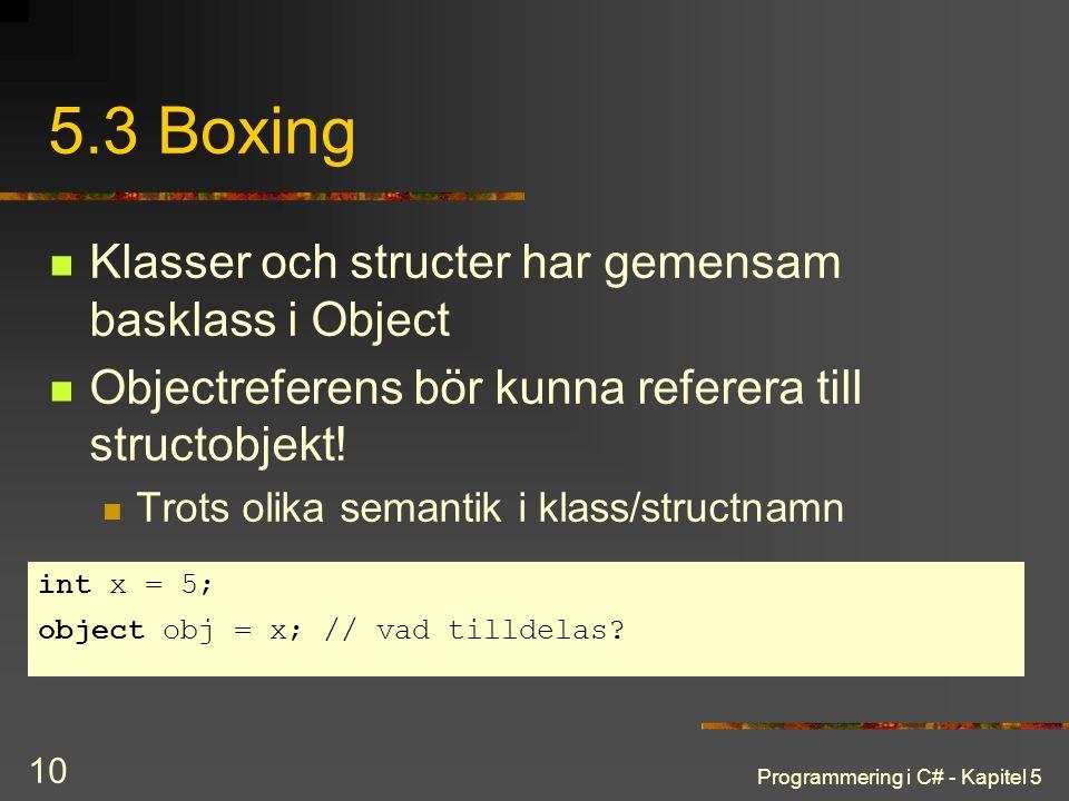 Programmering i C# - Kapitel 5 10 5.3 Boxing Klasser och structer har gemensam basklass i Object Objectreferens bör kunna referera till structobjekt.