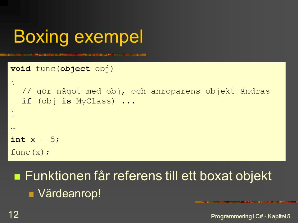 Programmering i C# - Kapitel 5 12 Boxing exempel Funktionen får referens till ett boxat objekt Värdeanrop.