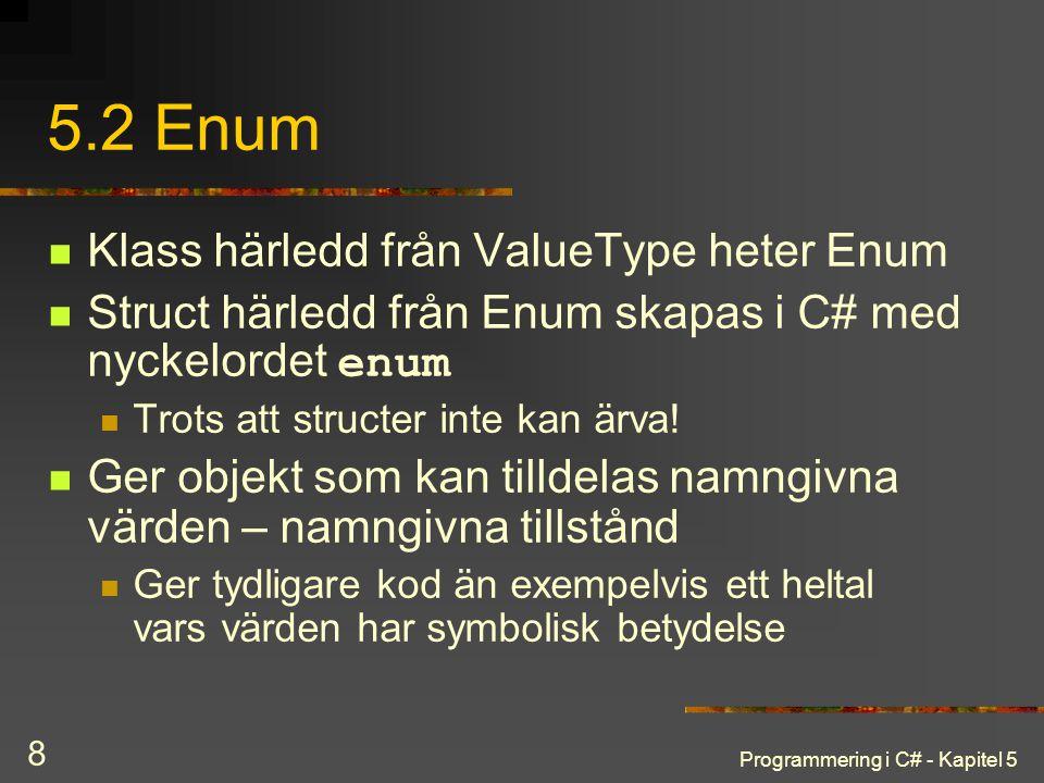 Programmering i C# - Kapitel 5 8 5.2 Enum Klass härledd från ValueType heter Enum Struct härledd från Enum skapas i C# med nyckelordet enum Trots att structer inte kan ärva.