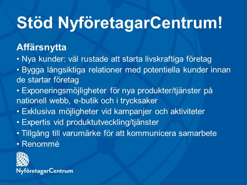 Stöd NyföretagarCentrum! Affärsnytta Nya kunder: väl rustade att starta livskraftiga företag Bygga långsiktiga relationer med potentiella kunder innan