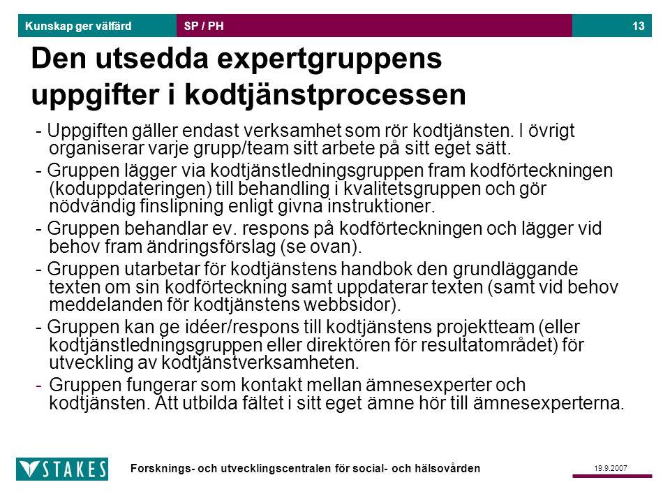Forsknings- och utvecklingscentralen för social- och hälsovården Kunskap ger välfärd 19.9.2007 SP / PH13 Den utsedda expertgruppens uppgifter i kodtjä